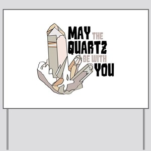Quartz Be With You Yard Sign