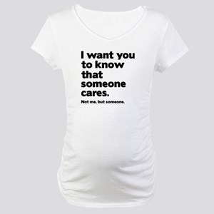 Someone Cares Maternity T-Shirt