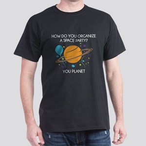 How Do You Organize A Space Party? Dark T-Shirt