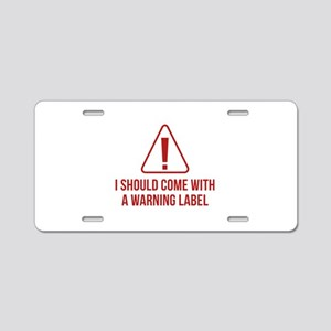 I Should Come With A Warning Label Aluminum Licens
