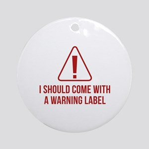 I Should Come With A Warning Label Ornament (Round