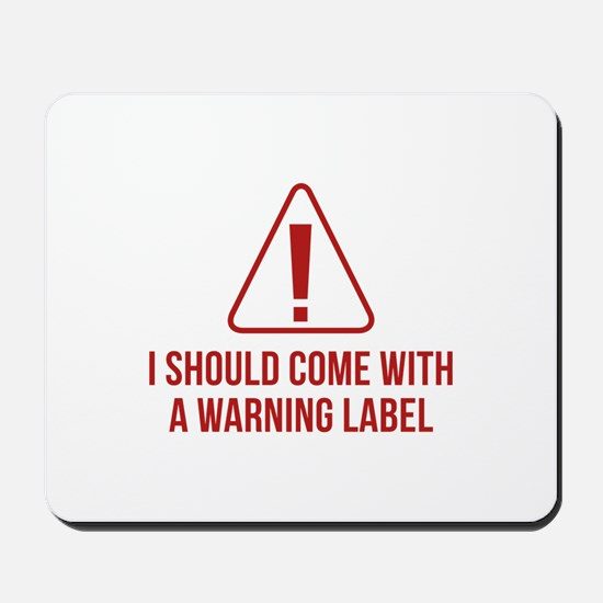 I Should Come With A Warning Label Mousepad