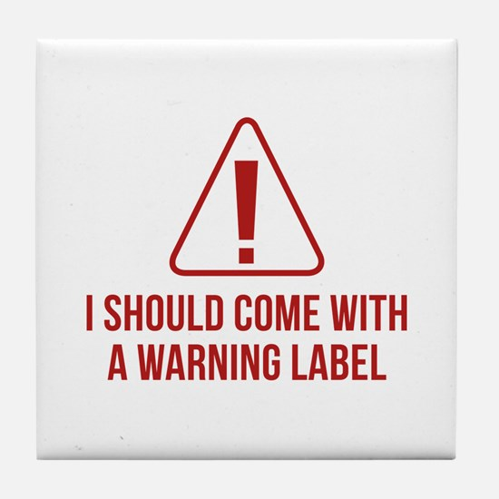 I Should Come With A Warning Label Tile Coaster