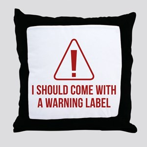 I Should Come With A Warning Label Throw Pillow