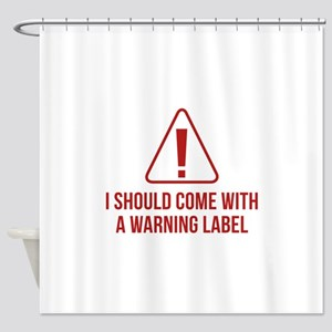I Should Come With A Warning Label Shower Curtain