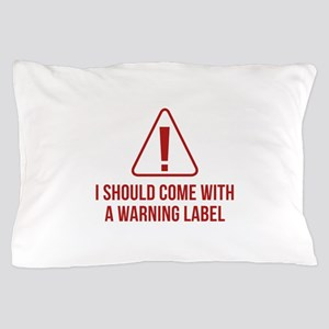 I Should Come With A Warning Label Pillow Case