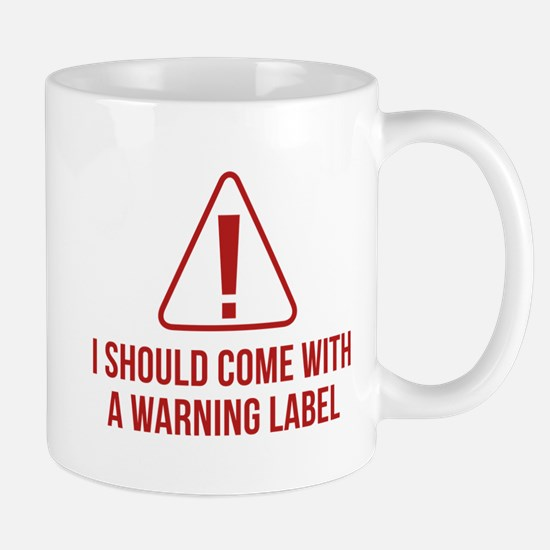 I Should Come With A Warning Label Mug