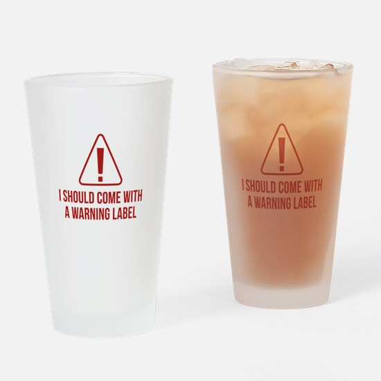I Should Come With A Warning Label Drinking Glass