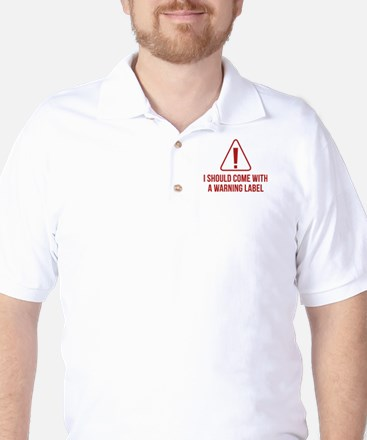 I Should Come With A Warning Label Golf Shirt