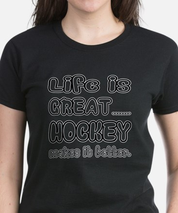 Life is Great.. Hockey Makes Women's Dark T-Shirt
