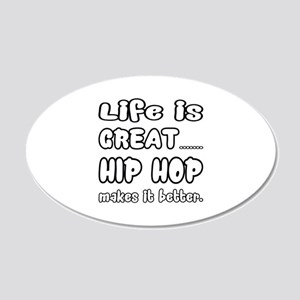 Life is Great.. Hip hop Make 20x12 Oval Wall Decal