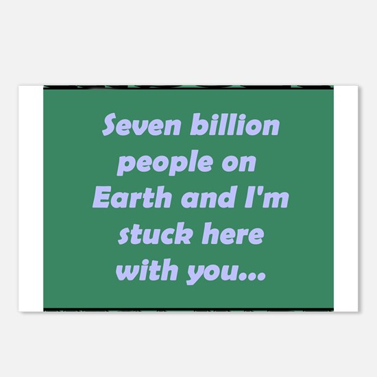 Seven BillIon People On Eart and Im Stuck Here Wit
