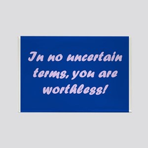 In No Uncertain Terms, You Are Worthless Rectangle