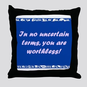 In No Uncertain Terms, You Are Worthless Throw Pil