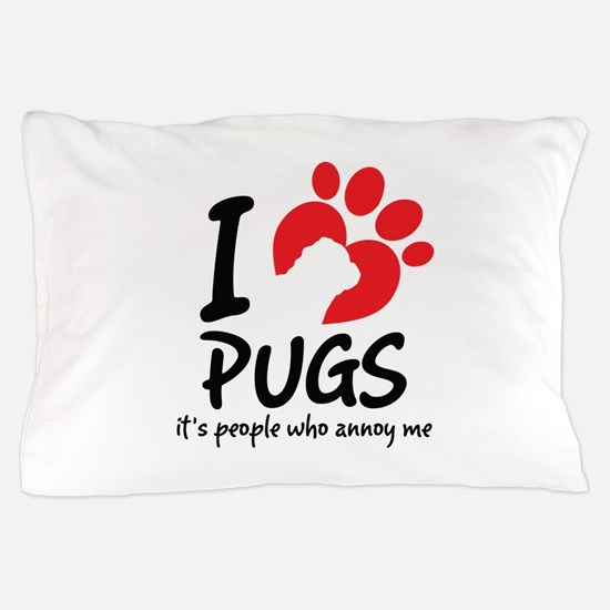 I Love Pugs It's People Who Annoy Me Pillow Case