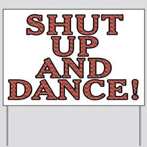 Shut up and dance! - Yard Sign