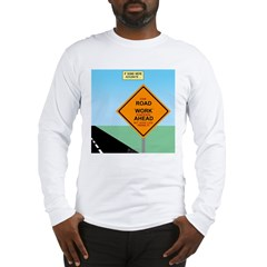 Road Work Ahead Maybe Long Sleeve T-Shirt