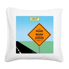 Road Work Ahead Maybe Square Canvas Pillow