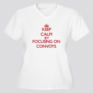 Keep Calm by focusing on Convoys Plus Size T-Shirt