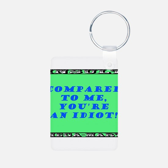 Compared to Me Youre An Idiot Keychains