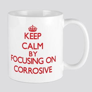 Keep Calm by focusing on Corrosive Mugs