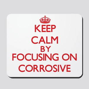 Keep Calm by focusing on Corrosive Mousepad