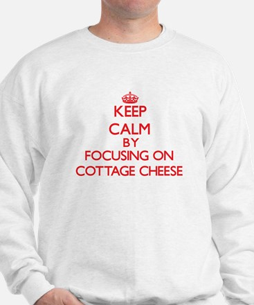 Keep Calm by focusing on Cottage Cheese Sweatshirt