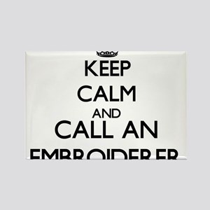Keep calm and call an Embroiderer Magnets