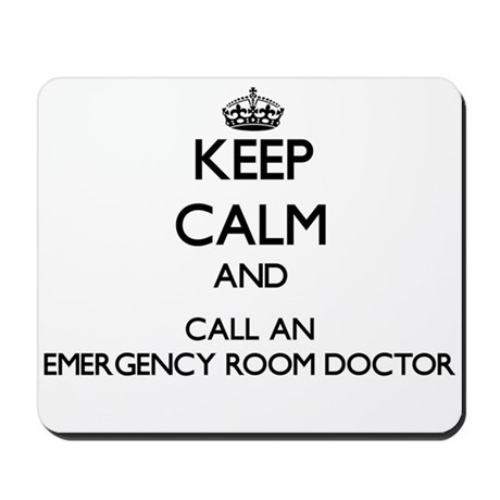 Keep calm and call an Emergency Room Doc Mousepad by Admin