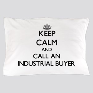 Keep calm and call an Industrial Buyer Pillow Case