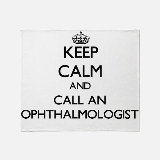 Keep calm and call an Ophthalmologis Throw Blanket