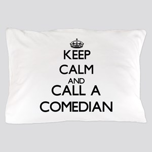 Keep calm and call a Comedian Pillow Case