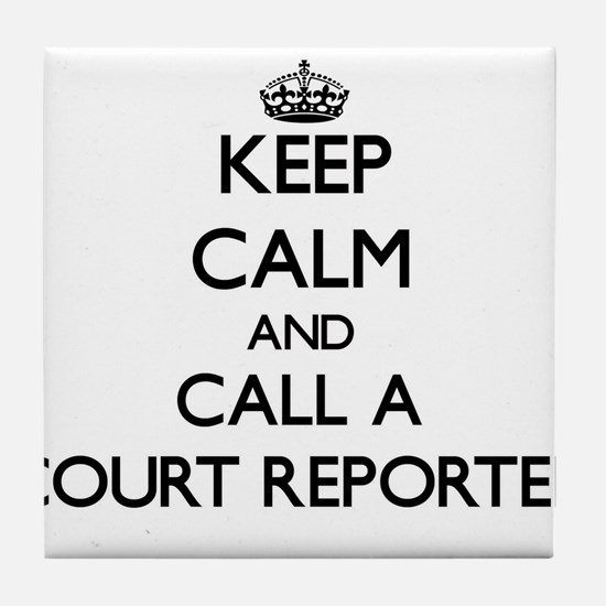 Keep calm and call a Court Reporter Tile Coaster