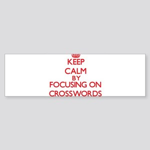 Keep Calm by focusing on Crosswords Bumper Sticker