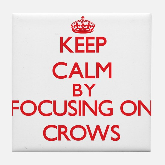 Keep Calm by focusing on Crows Tile Coaster