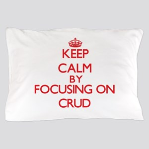 Keep Calm by focusing on Crud Pillow Case