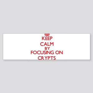 Keep Calm by focusing on Crypts Bumper Sticker