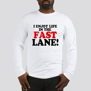 I ENJOY LIFE IN THE FAST LANE! Long Sleeve T-Shirt