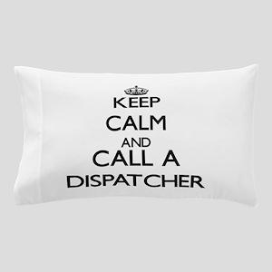 Keep calm and call a Dispatcher Pillow Case