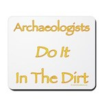 Archaeologists Do it In The Dirt Mousepad
