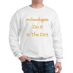 Archaeologists Do it In The Dirt Sweatshirt