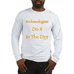 Archaeologists Do it In The Dirt Long Sleeve T-Shi