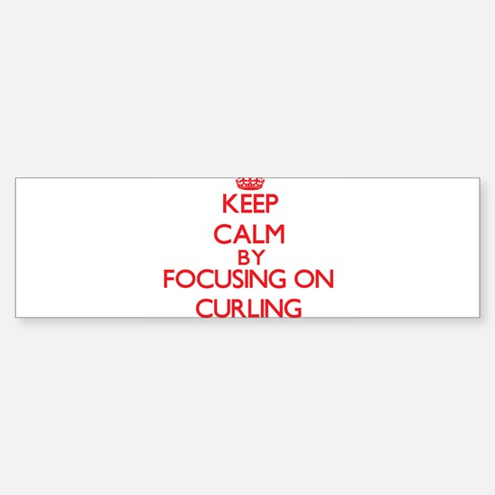 Keep Calm by focusing on Curling Bumper Bumper Bumper Sticker