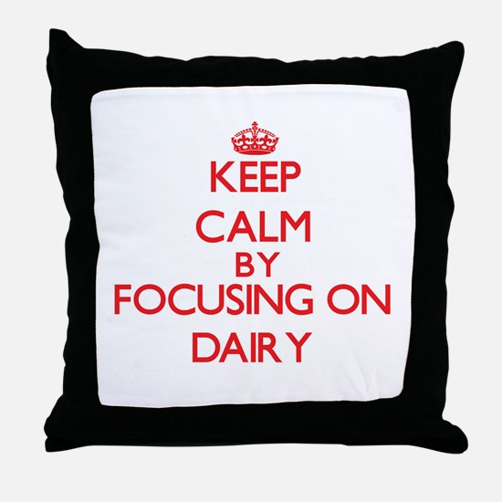 Keep Calm by focusing on Dairy Throw Pillow