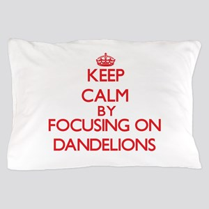 Keep Calm by focusing on Dandelions Pillow Case