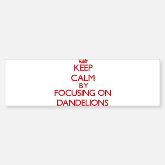 Keep Calm by focusing on Dandelions Bumper Bumper Bumper Sticker