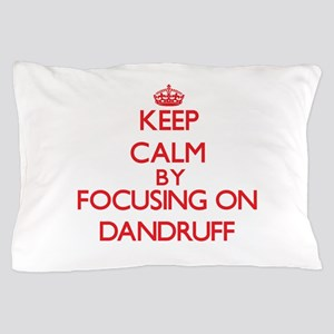 Keep Calm by focusing on Dandruff Pillow Case