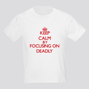 Keep Calm by focusing on Deadly T-Shirt