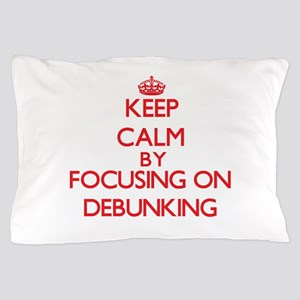 Keep Calm by focusing on Debunking Pillow Case