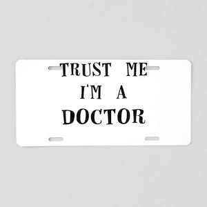 trust me im a doctor Aluminum License Plate